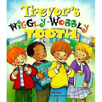 Trevor's Wiggly-Wobbly Tooth by Lester L Laminack - Kathleen Garry Mc