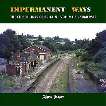 Impermanent Ways - the Closed Lines of Britain - Volume 5 by Jeffery Gr