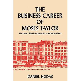 The Business Career of Moses Taylor by Hodas & Daniel
