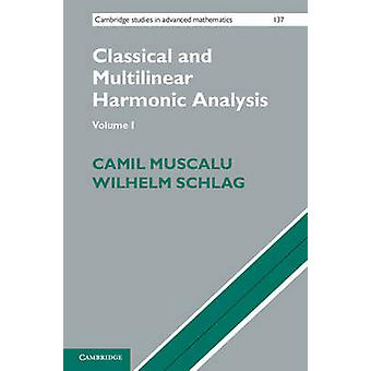 Classical and Multilinear Harmonic Analysis by Camil Muscalu