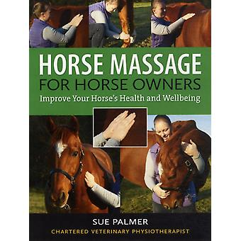 Horse Massage for Horse Owners: Improve Your Horse's Health and Wellbeing (Paperback) by Palmer Sue