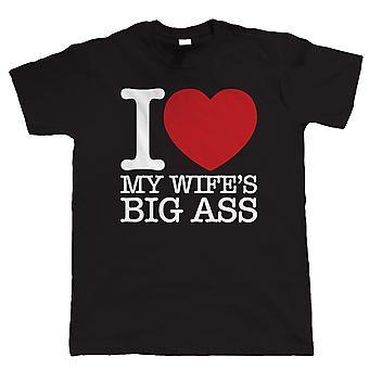 I Love My Wife's Big Ass, Mens Funny Tshirt