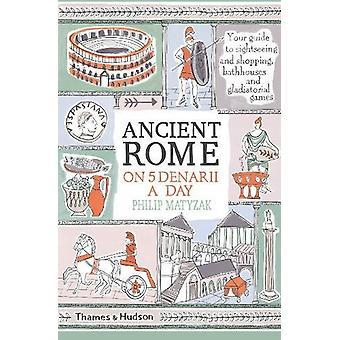 La Rome antique sur cinq deniers par jour par Philippe Matyszak - 9780500293768