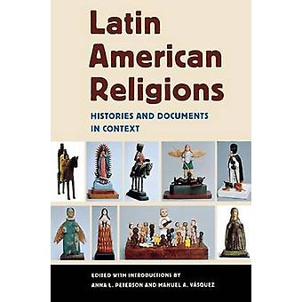 Latin American Religions - Histories and Documents in Context by Anna