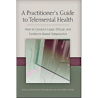 A Practitioner's Guide to Telemental Health - How to Conduct Legal - E