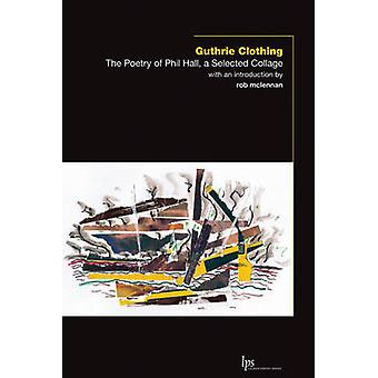 Guthrie Clothing - The Poetry of Phil Hall - a Selected Collage by Phi