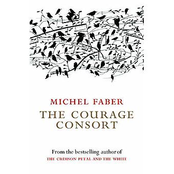 The Courage Consort (Main) by Michel Faber - 9781841955346 Book