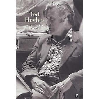 The Collected Poems of Ted Hughes by Ted Hughes - Paul Keegan - 97805