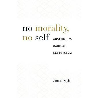 No Morality - No Self - Anscombe's Radical Skepticism by James Doyle -