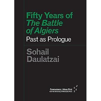Fifty Years of the Battle of Algiers - Past as Prologue by Sohail Daul