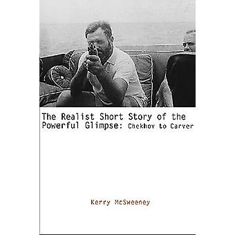 The Realist Short Story of the Powerful Glimpse - Chekhov to Carver by
