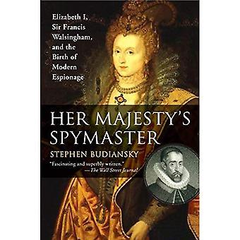 Her Majestys Mästerspion: Elizabeth I, Sir Francis Walsingham, och födelsen av moderna spionage
