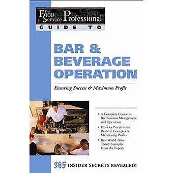The Food Service Professionals Guide to Bar and Beverage Operation: Ensuring Maximum Success (Food Service Professionals Guide to): Ensuring Maximum Success ... Profit (Food Service Professionals Guide to)