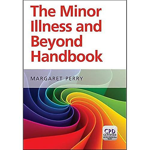 Minor Illness and Beyond  A Handbook for Nurses in General Practice