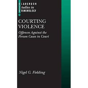 Courting Violence Offences Against the Person Cases in Court by Fielding & Nigel G.