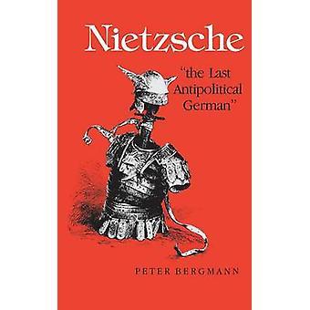 Nietzsche The Last Antipolitical Germanindiana University Pressbb03011987his010000131.9531.95mdintxrrinup03011987 by Bergman & Peter & Jr.