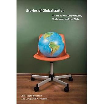 Stories of Globalization Transnational Corporations Resistance and the State by Bonanno & Alessandro