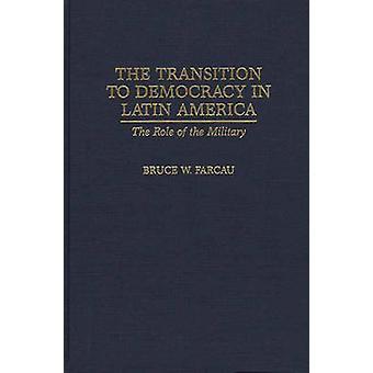 De overgang naar de democratie in Latijns-Amerika de rol van het leger door Farcau & Bruce W.