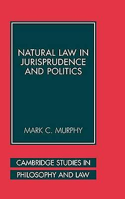 Natural Law in Jurisprudence and Politics by Murphy & Mark C.