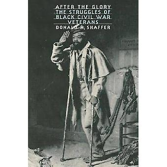 After the Glory The Struggles of Black Civil War Veterans by Shaffer & Donald Robert