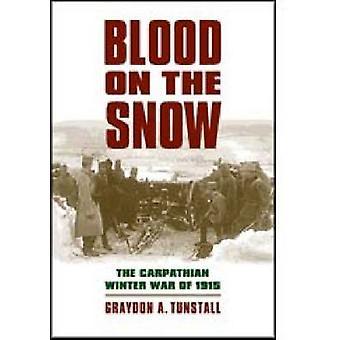 Blod på snøen Carpathian vinterkrigen i 1915 av Tunstall & Graydon A.