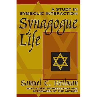 Synagogue Life A Study in Symbolic Interaction by Heilman & Samuel C.