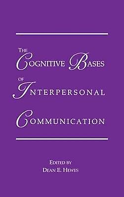 The Cognitive Bases of Interpersonal Communication by Hewes