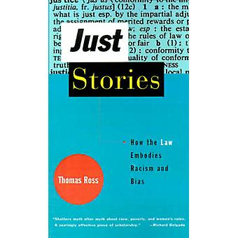Just Stories How the Law Embodies Racism and Bias by Ross & Thomas