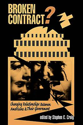 Broken Contract  Changing Relationships Between Americans And Their Government by C Craig & Stephen