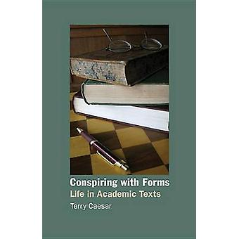 Conspiring with Forms Life in Academic Texts by Caesar & Terry