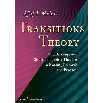 Transitions Theory MiddleRange and SituationSpecific Theories in Nursing Research and Practice by Meleis & Afaf Ibrahim