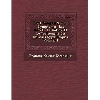 Traço Complet Sur Les Symptomes Les Effets de La Nature Et Le Traitement Des Maladies Syphilitiques Volume 1 por Swediaur & Franois Xavier