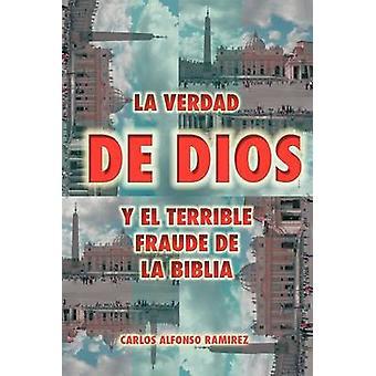 La Verdad de Dios y El Terrible Fraude de La Biblia by Ram Rez & Carlos Alfonso