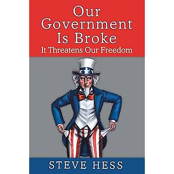 Our Government Is Broke It Threatens Our Freedom by Hess & Steve