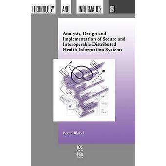 Analysis Design and Implementation of Secure and Interoperable Distributed Health Information Systems by Blobel & Bernd