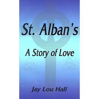 St. Albans A Story of Love by Hall & Jay Lou