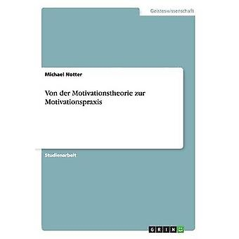 Von Der Motivationstheorie Zur Motivationspraxis by Notter & Michael