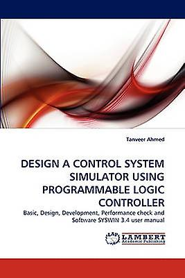 DESIGN A CONTROL SYSTEM SIMULATOR USING PROGRAMMABLE LOGIC CONTROLLER by Ahmed & Tanveer