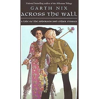 Across the Wall by Garth Nix - 9780060747152 Book