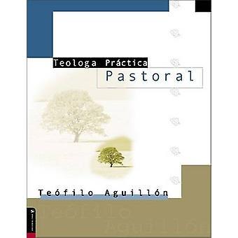 Teologia Practica Pastoral by Teofilo Aguillon - 9780829728941 Book