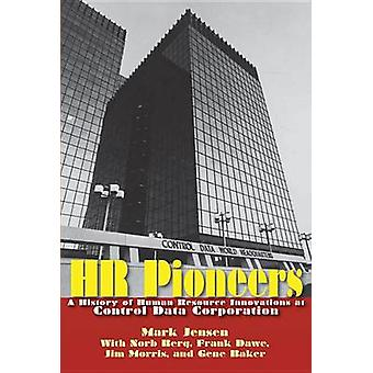 HR Pioneers - A History of Human Resource Innovations at Control Data