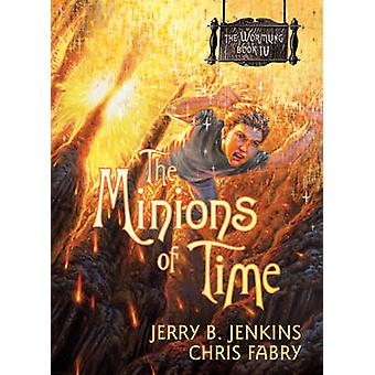 The Minions of Time by Jerry B Jenkins - Chris Fabry - 9781414301587