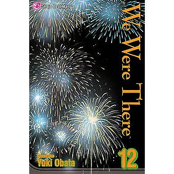 We Were There - Volume 12 by Yuki Obata - Yuki Obata - 9781421521602
