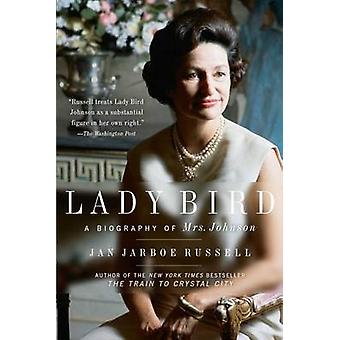 Lady Bird - A Biography of Mrs. Johnson by Jan Jarboe Russell - 978150