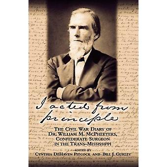 I Acted from Principle - The Civil War Diary of Dr. William M. McPheet