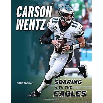 Carson Wentz - Soaring to the Top by Turron Davenport - 9781629375939