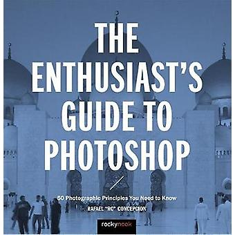 The Enthusiast's Guide to Photoshop - 50 Photographic Principles You N