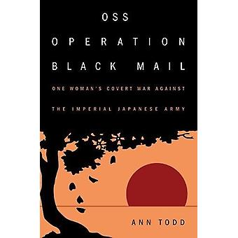 Oss Operation Black Mail - One Woman's Covert War Against the Imperial