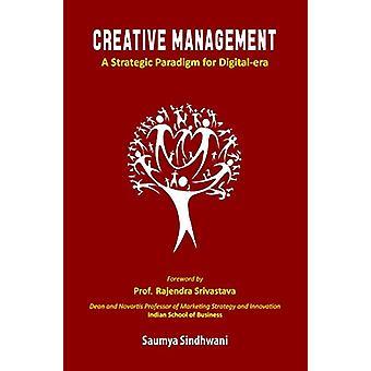 Creative Management - A Strategic Paradigm for Digital-Era by Dr. Saum