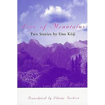 Love of Mountains - Two Stories by Uno Koji by Uno Koji - Elaine Gerbe